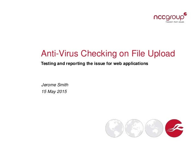 Anti-Virus Checking on File Upload Testing and reporting the issue for web applications Jerome Smith 15 May 2015