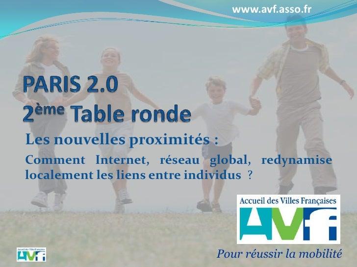 Paris 2.02èmeTable ronde<br />Les nouvelles proximités : <br />Comment Internet, réseau global, redynamise localement les ...