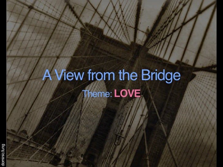 A View from the Bridge                      Theme: LOVE dominic.fung