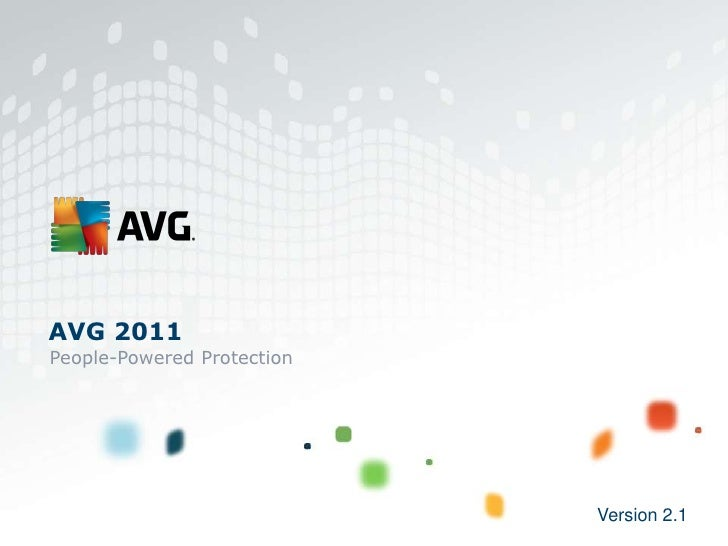 AVG 2011<br />People-Powered Protection<br />Version 2.1<br />