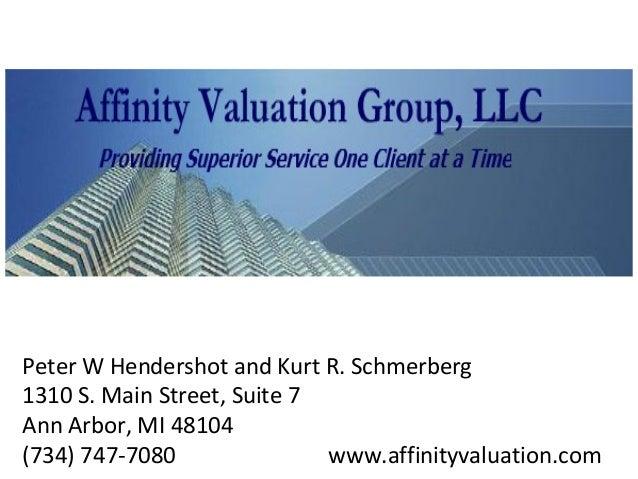 Peter W Hendershot and Kurt R. Schmerberg 1310 S. Main Street, Suite 7 Ann Arbor, MI 48104 (734) 747-7080 www.affinityvalu...