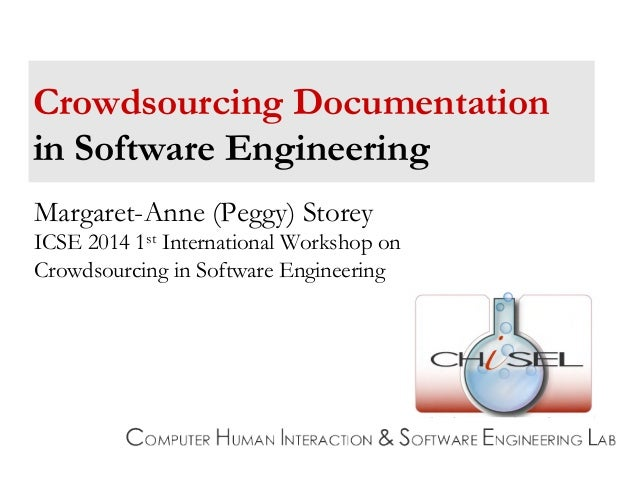 Crowdsourcing Documentation in Software Engineering Margaret-Anne (Peggy) Storey ICSE 2014 1st International Workshop on C...