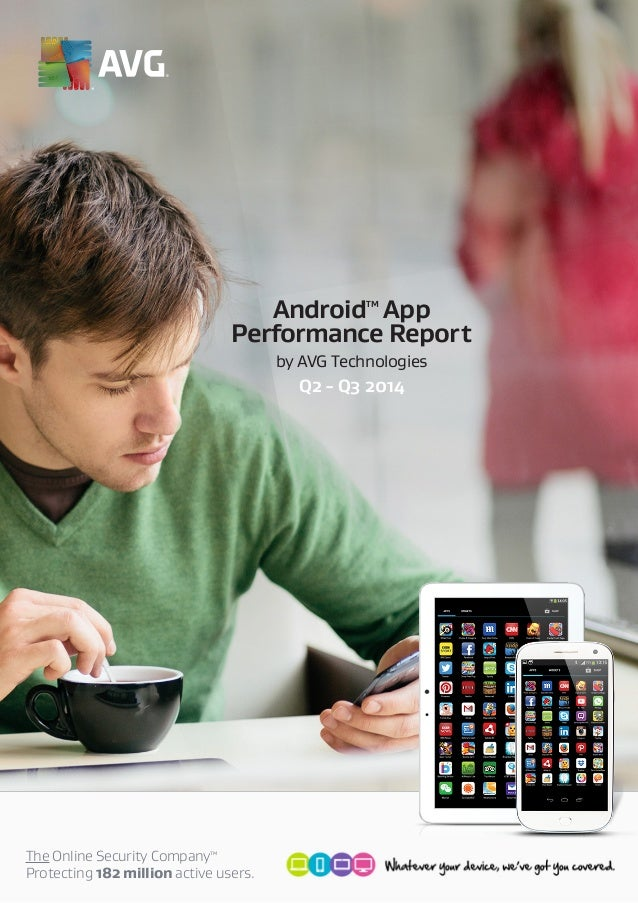 Performance Report  The Online Security CompanyTM  Protecting 182 million active users.  AndroidTM App  by AVG Technologie...