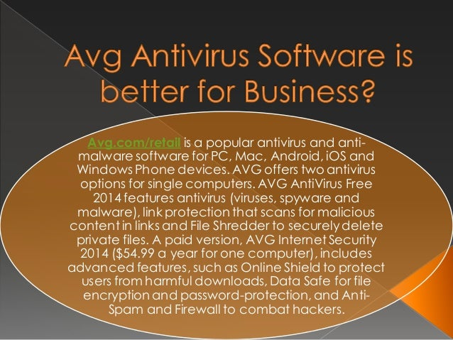 Avg.com/retail is a popular antivirus and anti- malware software for PC, Mac, Android, iOS and Windows Phone devices. AVG ...