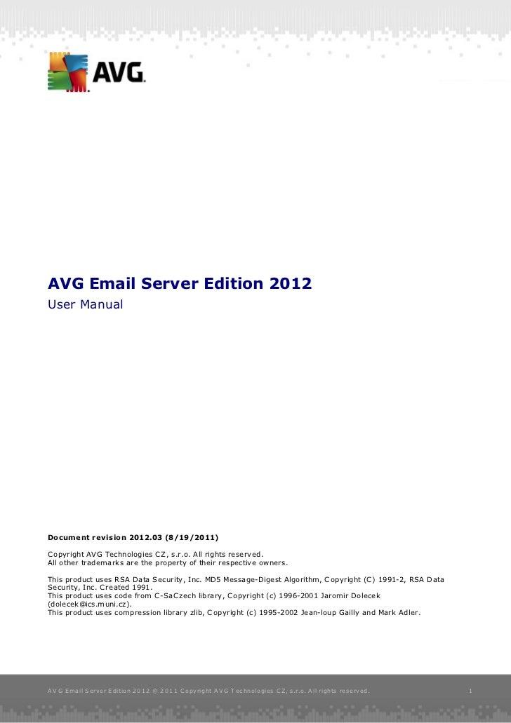 AVG Email Server Edition 2012User ManualDocument revision 2012.03 (8/19/2011)C opyright AVG Technologies C Z, s.r.o. All r...