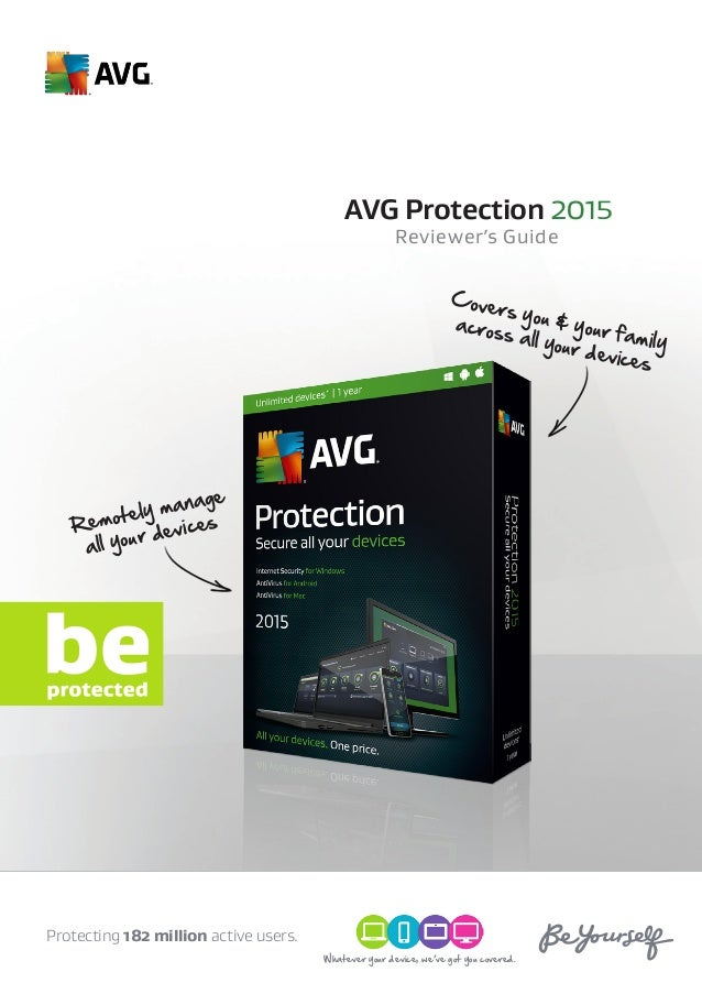 Reviewer's Guide AVG Protection 2015 Remotely manage all your devices Covers you & your family across all your devices Pro...