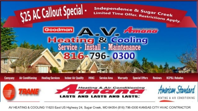 AV HEATING & COOLING 816-796-0300 AV HEATING & COOLING 11620 East US Highway 24, Sugar Creek, MO 64054 (816) 796-0300 KANS...