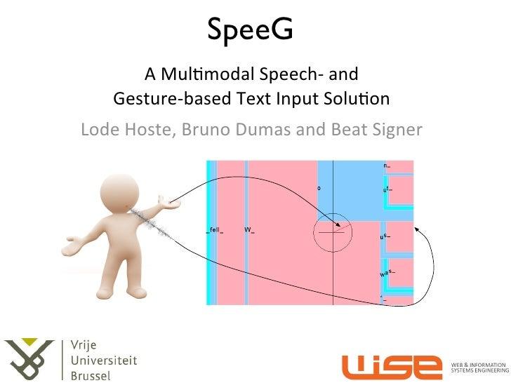SpeeG        A Mul&modal Speech-‐ and      Gesture-‐based Text Input Solu&onLode Hoste, Bruno Dumas...