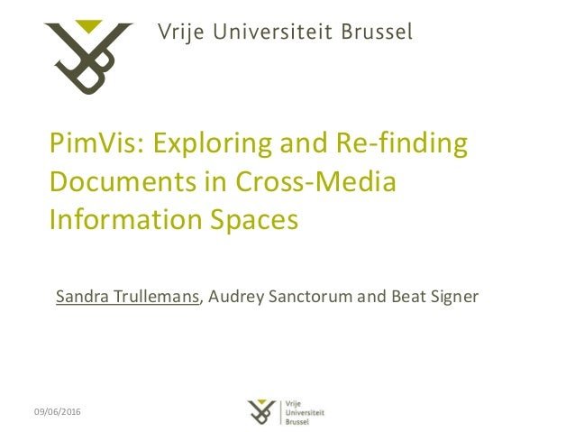 PimVis: Exploring and Re-finding Documents in Cross-Media Information Spaces Sandra Trullemans, Audrey Sanctorum and Beat ...