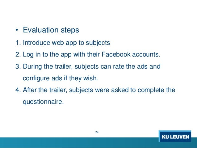 • Evaluation steps 1. Introduce web app to subjects 2. Log in to the app with their Facebook accounts. 3. During the trail...