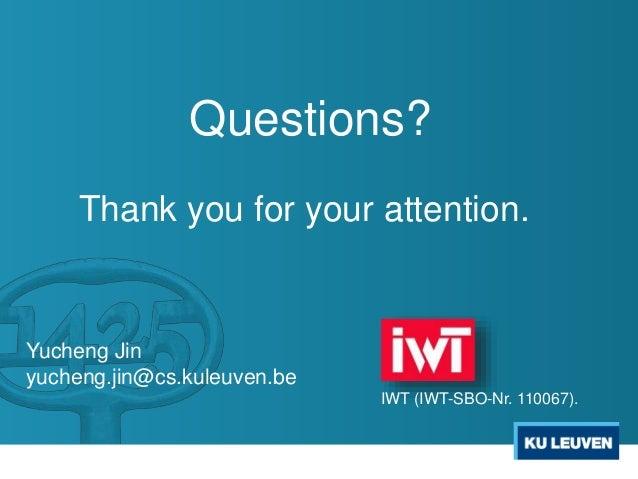 Thank you for your attention. Yucheng Jin yucheng.jin@cs.kuleuven.be Questions? IWT (IWT-SBO-Nr. 110067).