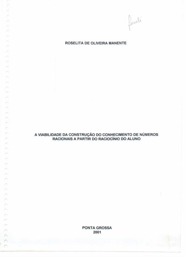 ROSELlTA DE OLIVEIRA MANENTE A VIABILIDADE DA CONSTRUÇÃO DO CONHECIMENTO DE NÚMEROS RACIONAIS A PARTIR DO RACiOcíNIO DO AL...