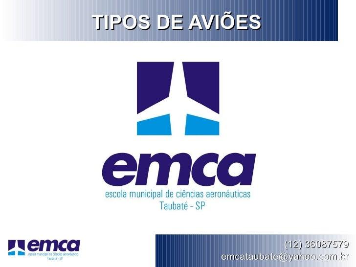 TIPOS DE AVIÕES                       (12) 36087579           emcataubate@yahoo.com.br
