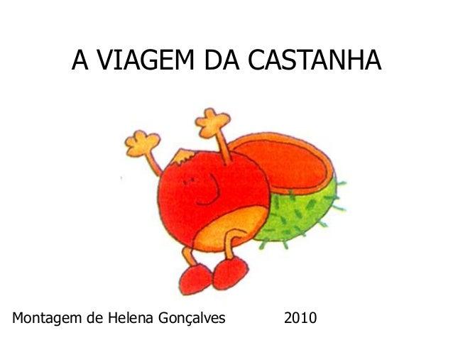 A VIAGEM DA CASTANHA Montagem de Helena Gonçalves 2010