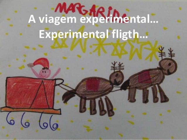 A viagem experimental… Experimental fligth…
