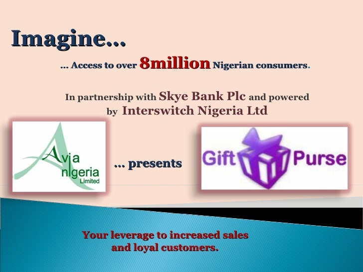 …  Access to over  8million  Nigerian consumers .  In partnership with  Skye Bank Plc  and powered by  Interswitch Nigeria...