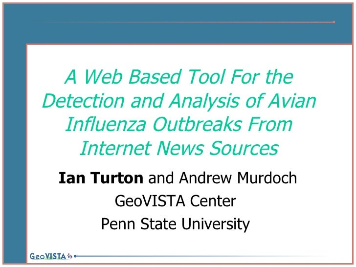 A Web Based Tool For the Detection and Analysis of Avian Influenza Outbreaks From Internet News Sources Ian Turton  and An...