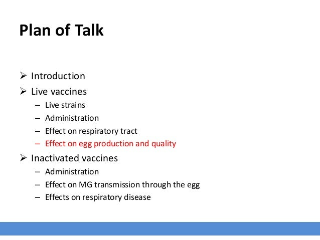 Plan of Talk  Introduction  Live vaccines – Live strains – Administration – Effect on respiratory tract – Effect on egg ...