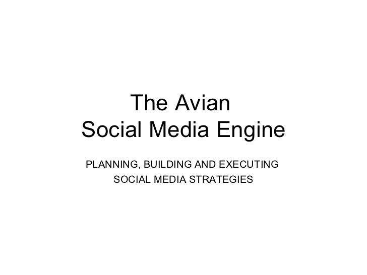 The Avian  Social Media Engine PLANNING, BUILDING AND EXECUTING  SOCIAL MEDIA STRATEGIES