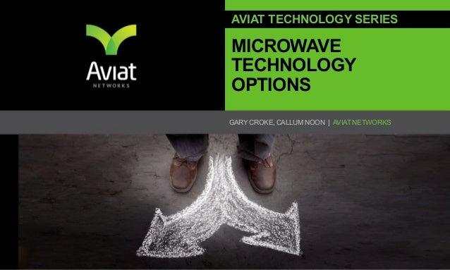 1 GARY CROKE, CALLUM NOON   AVIAT NETWORKS AVIAT TECHNOLOGY SERIES MICROWAVE TECHNOLOGY OPTIONS