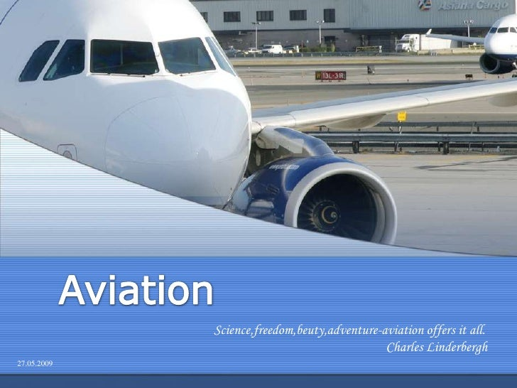 Science,freedom,beuty,adventure-aviation offers it all.                                               Charles Linderbergh ...