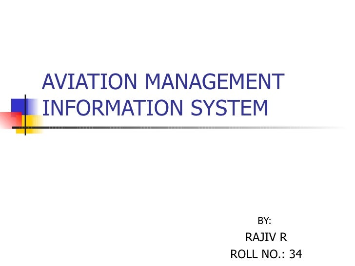 AVIATION MANAGEMENT INFORMATION SYSTEM BY:  RAJIV R ROLL NO.: 34