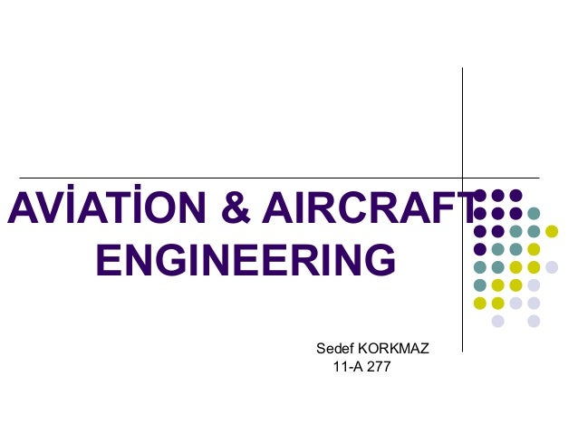 AVİATİON & AIRCRAFT ENGINEERING Sedef KORKMAZ 11-A 277