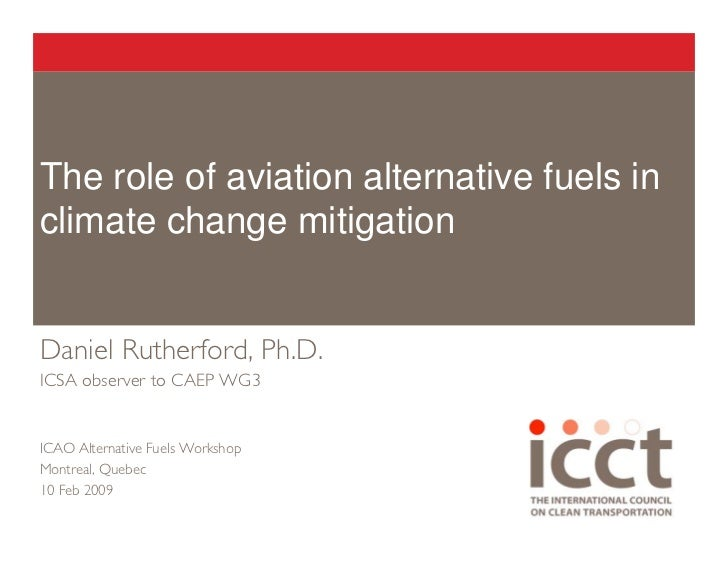The role of aviation alternative fuels in climate change mitigation   Daniel Rutherford, Ph.D. ICSA observer to CAEP WG3  ...