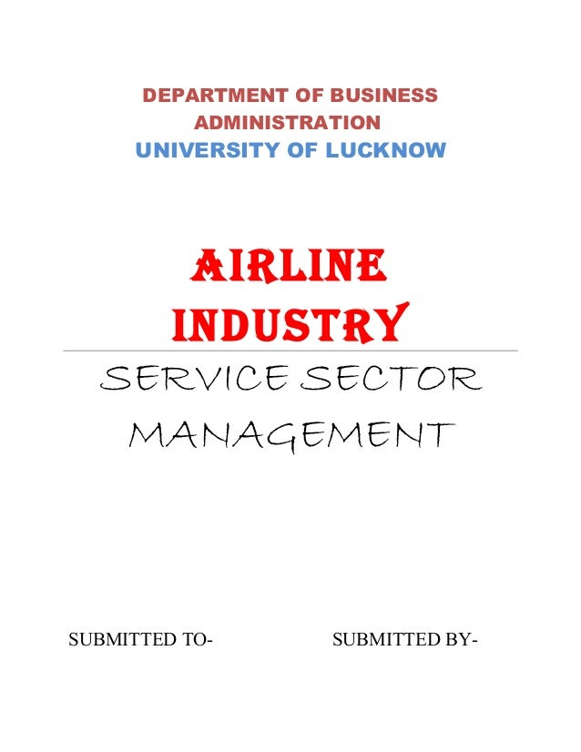 DEPARTMENT OF BUSINESS          ADMINISTRATION     UNIVERSITY OF LUCKNOW     AIRLINE    INDUSTRY  SERVICE SECTOR   MANAGEM...