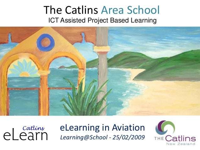 The Catlins Area School eLearning in Aviation Learning@School - 25/02/2009 ICT Assisted Project Based Learning