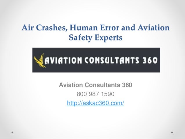 Air Crashes, Human Error and Aviation Safety Experts Aviation Consultants 360 800 987 1590 http://askac360.com/