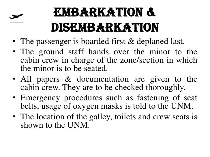 EMBARKATION &           DISEMBARKATION• The passenger is boarded first & deplaned last.• The ground staff hands over the m...