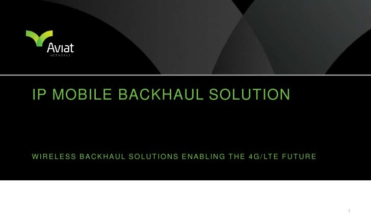 Wireless backhaul solutions Enabling the 4G/lte future<br />ip Mobile backhaul solution<br />