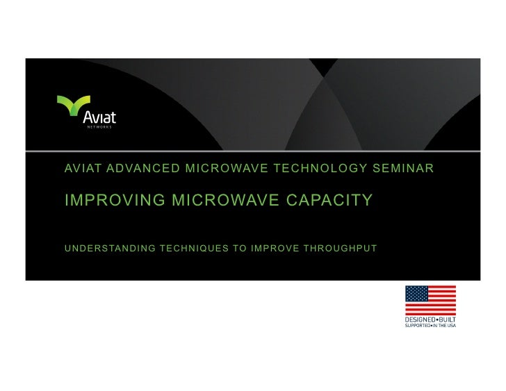 AVIAT ADVANCED MICROWAVE TECHNOLOGY SEMINARIMPROVING MICROWAVE CAPACITYU N D E R S TA N D I N G T E C H N I Q U E S TO I M...