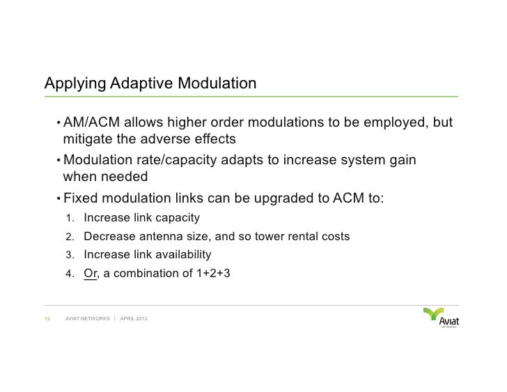 Applying Adaptive Modulation     • AM/ACM allows higher order modulations to be employed, but      mitigate the adverse e...