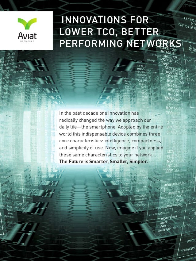 2 AVIAT NETWORKS INNOVATIONS FOR LOWER TCO, BETTER PERFORMING NETWORKS In the past decade one innovation has radically cha...