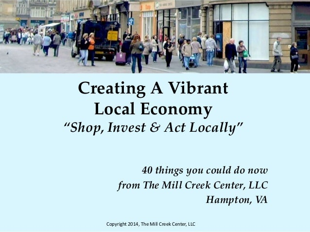 "Creating A Vibrant Local Economy ""Shop, Invest & Act Locally"" 40 things you could do now from The Mill Creek Center, LLC H..."