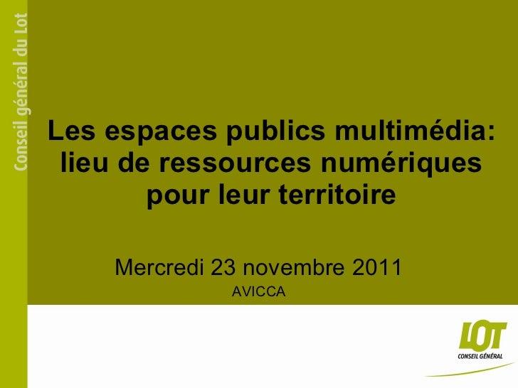 Les espaces publics multimédia: lieu de ressources numériques pour leur territoire Mercredi 23 novembre 2011 AVICCA