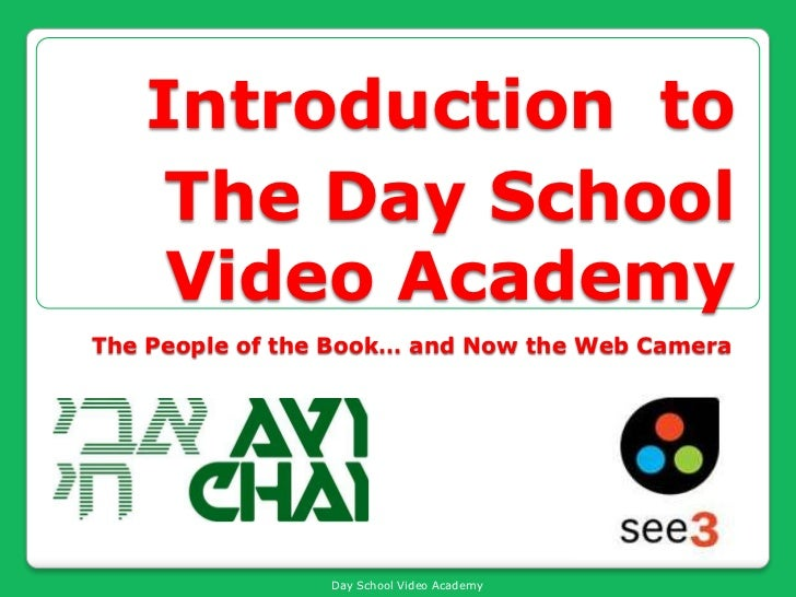 Introductionto The Day School Video Academy <br />The People of the Book… and Now the Web Camera<br />
