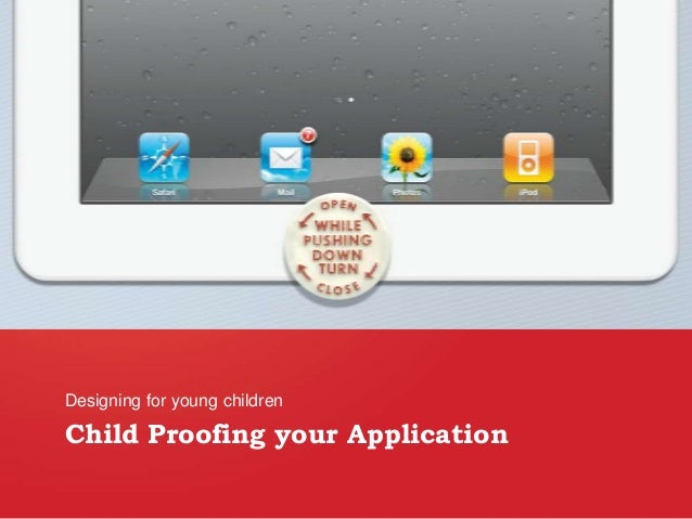Child Proofing your Application Designing for young children