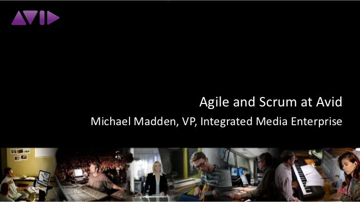 Agile and Scrum at Avid<br />Michael Madden, VP, Integrated Media Enterprise<br />