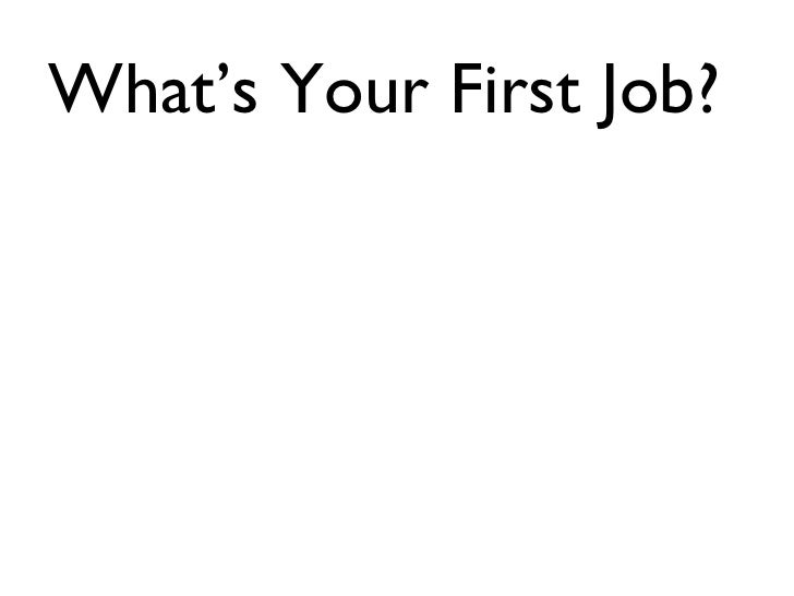 What's Your First Job?