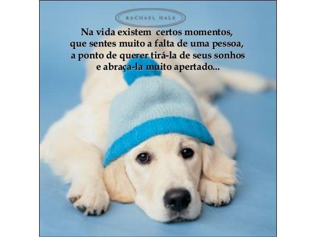 Na vida existem certos momentosNa vida existem certos momentos,, que sentes muito a falta de uma pessoaque sentes muito a ...