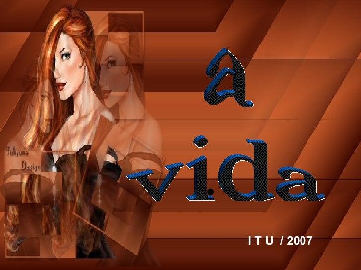 a  vida I T U  / 2007
