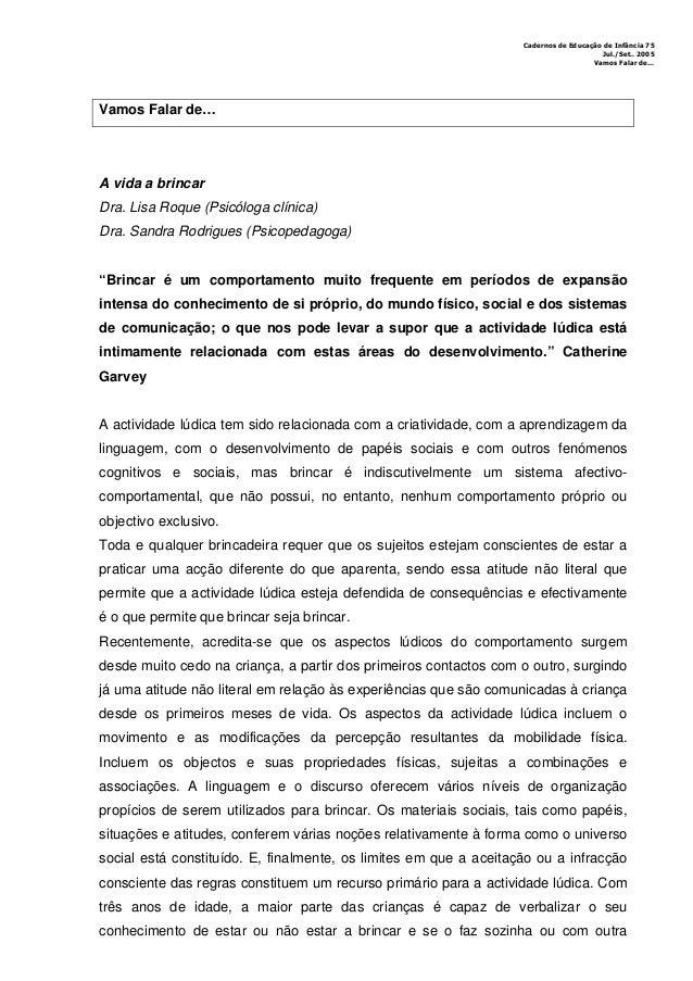 Cadernos de Educação de Infância 75 Jul./Set.. 2005 Vamos Falar de…  Vamos Falar de…  A vida a brincar Dra. Lisa Roque (Ps...