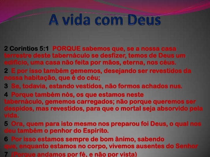 A vida com Deus <br />2 Corintios 5:1  PORQUE sabemos que, se a nossa casa terrestre deste tabernáculo se desfizer, temos ...