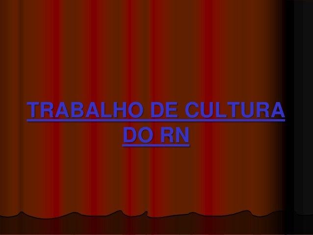 TRABALHO DE CULTURA       DO RN