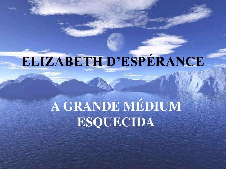 ELIZABETH D'ESPÉRANCE<br />A GRANDE MÉDIUM ESQUECIDA<br />