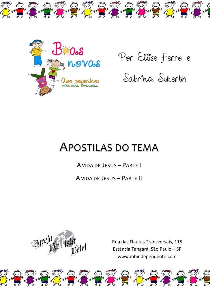 Por Ellise Ferro e                     Sabrina SukerthAPOSTILAS DO TEMA  A VIDA DE JESUS – PARTE I  A VIDA DE JESUS – PART...