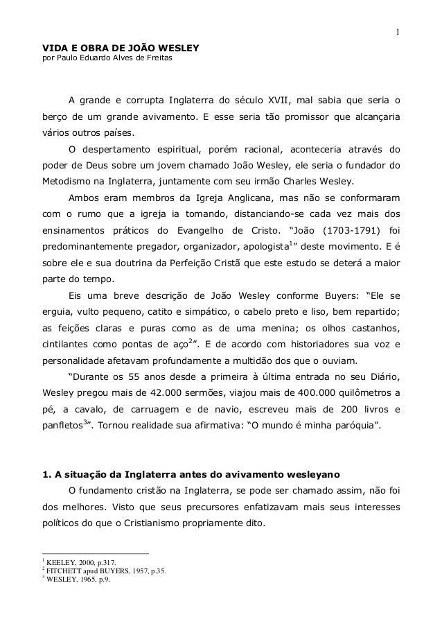 1 VIDA E OBRA DE JOÃO WESLEY por Paulo Eduardo Alves de Freitas A grande e corrupta Inglaterra do século XVII, mal sabia q...